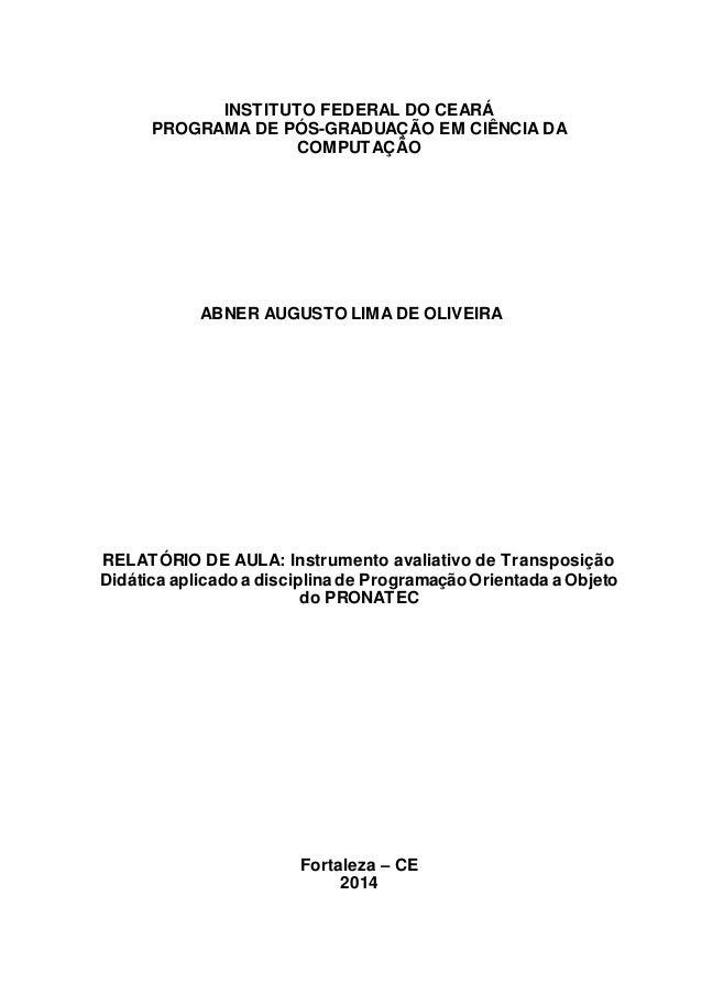 INSTITUTO FEDERAL DO CEARÁ  PROGRAMA DE PÓS-GRADUAÇÃO EM CIÊNCIA DA  COMPUTAÇÃO  ABNER AUGUSTO LIMA DE OLIVEIRA  RELATÓRIO...