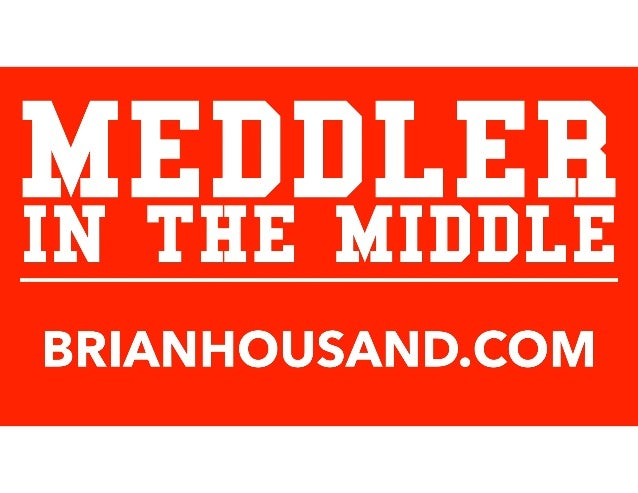 MEDDLERIN THE MIDDLE BRIANHOUSAND.COM