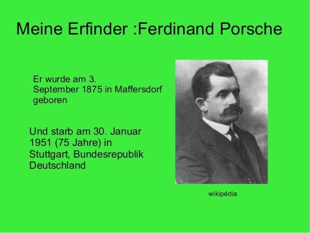 Meine Erfinder :Ferdinand Porsche Er wurde am 3. September 1875 in Maffersdorf geboren wikipédia Und starb am 30. Januar 1...