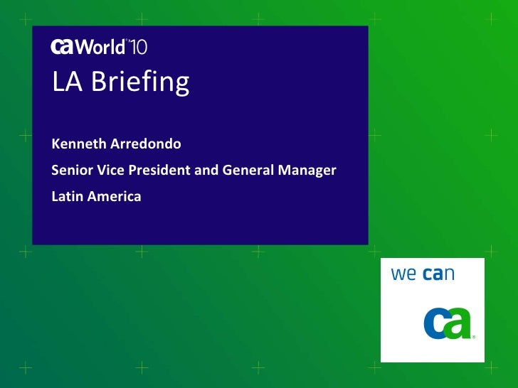 LA Briefing  Kenneth Arredondo Senior Vice President and General Manager Latin America