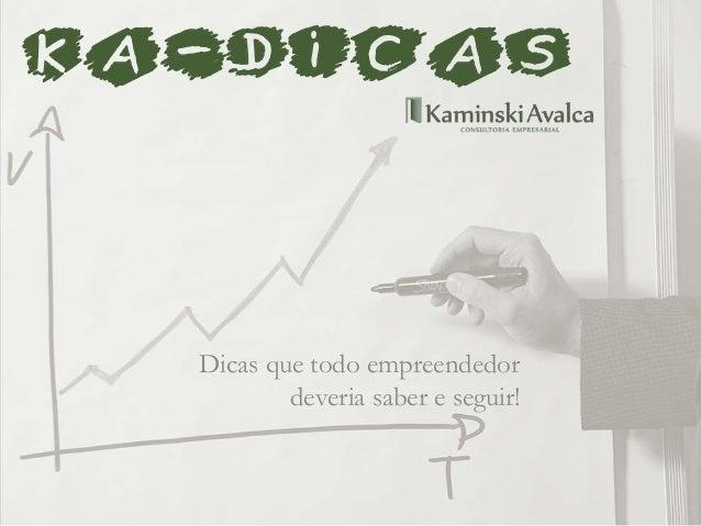 KA-dicas Dicas que todo empreendedor deveria saber e seguir!