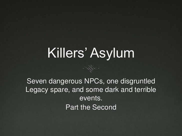    Once again, we find ourselves in the Killers Asylum, where game-killing NPCs have been institutionalized, along     w...