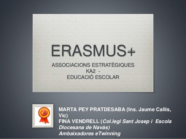 ERASMUS+ ASSOCIACIONS ESTRATÈGIQUES KA2 - EDUCACIÓ ESCOLAR MARTA PEY PRATDESABA (Ins. Jaume Callís, Vic) FINA VENDRELL (Co...