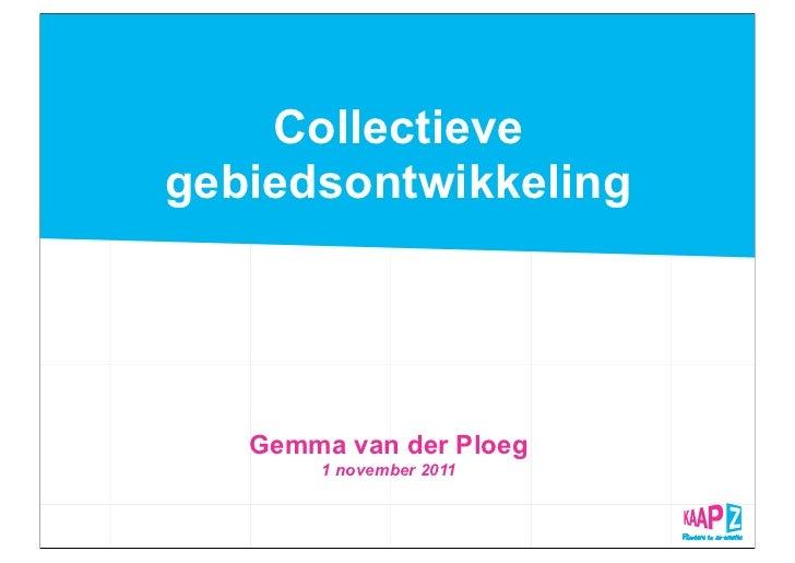 Collectievegebiedsontwikkeling   Gemma van der Ploeg       1 november 2011