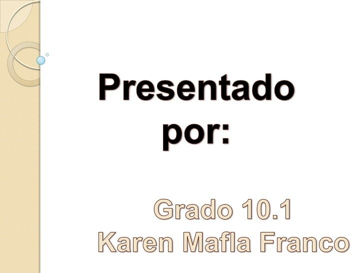 Presentado por:<br />Grado 10.1<br />Karen Mafla Franco<br />