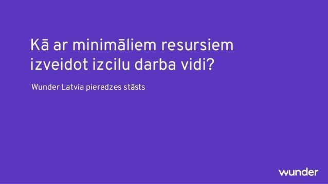 Kā ar minimāliem resursiem izveidot izcilu darba vidi? Ingress spotWunder Latvia pieredzes stāsts