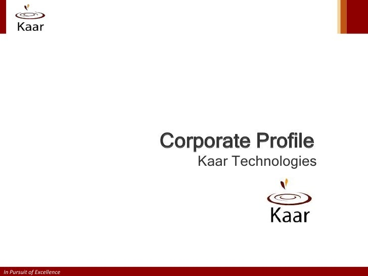 Corporate Profile                               Kaar TechnologiesIn Pursuit of Excellence