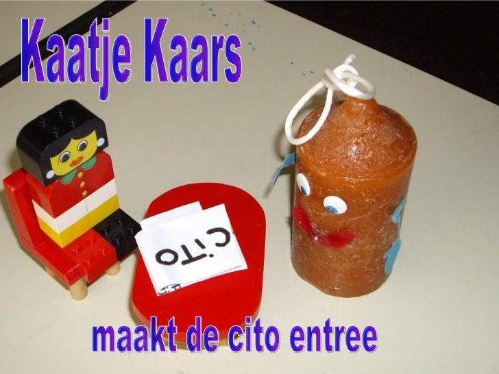 Kaatje Kaars maakt de cito entree