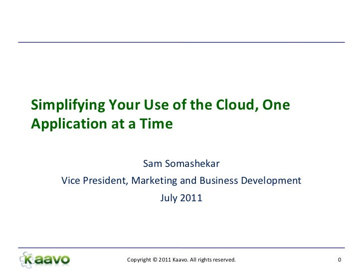 Simplifying Your Use of the Cloud, OneApplication at a Time                       Sam Somashekar    Vice President, Market...