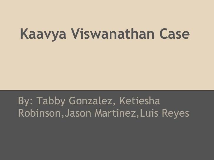 Kaavya Viswanathan CaseBy: Tabby Gonzalez, KetieshaRobinson,Jason Martinez,Luis Reyes