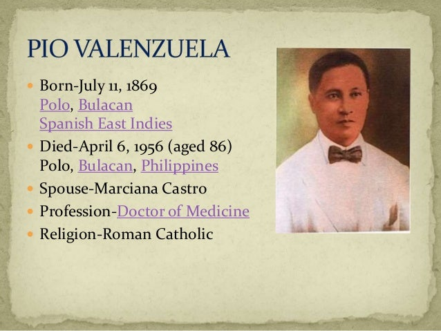 pio valenzuela a filipino physician and Pio valenzuela was born in polo,  he was elected physician of the society in january 1895 and fiscal general in december in december 31, .