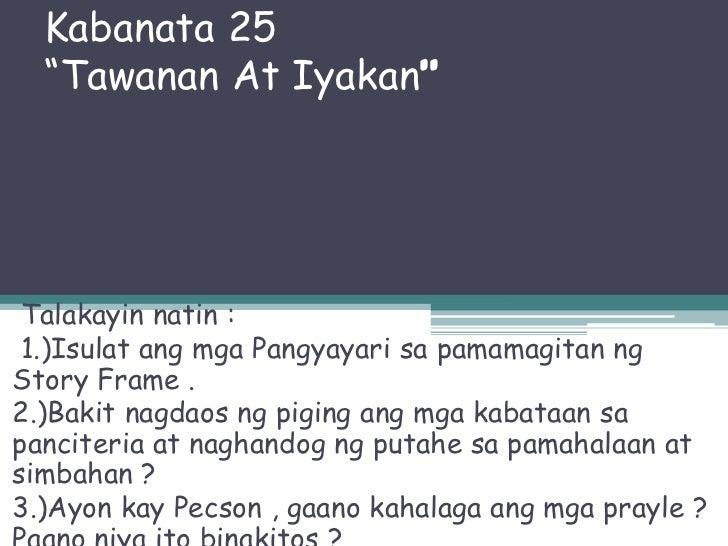 """Kabanata 25  """"Tawanan At Iyakan"""" Talakayin natin : 1.)Isulat ang mga Pangyayari sa pamamagitan ngStory Frame .2.)Bakit nag..."""