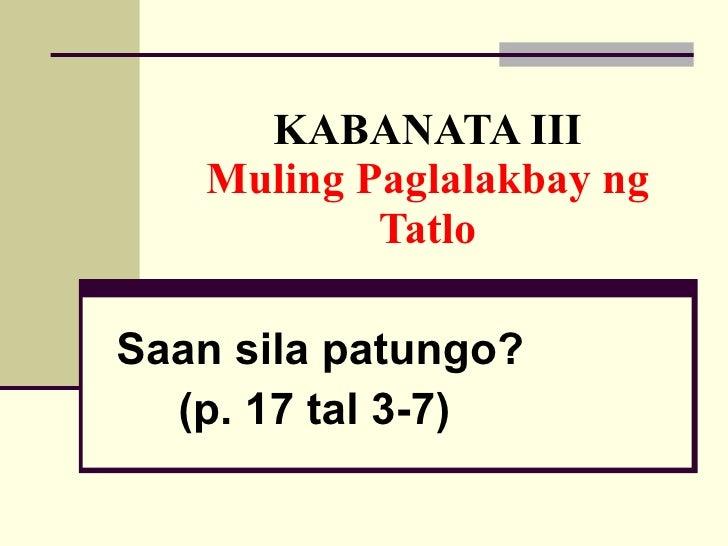 KABANATA III Muling Paglalakbay ng Tatlo Saan sila patungo? (p. 17 tal 3-7)