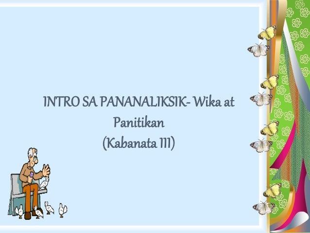 INTRO SA PANANALIKSIK- Wika at Panitikan (Kabanata III)