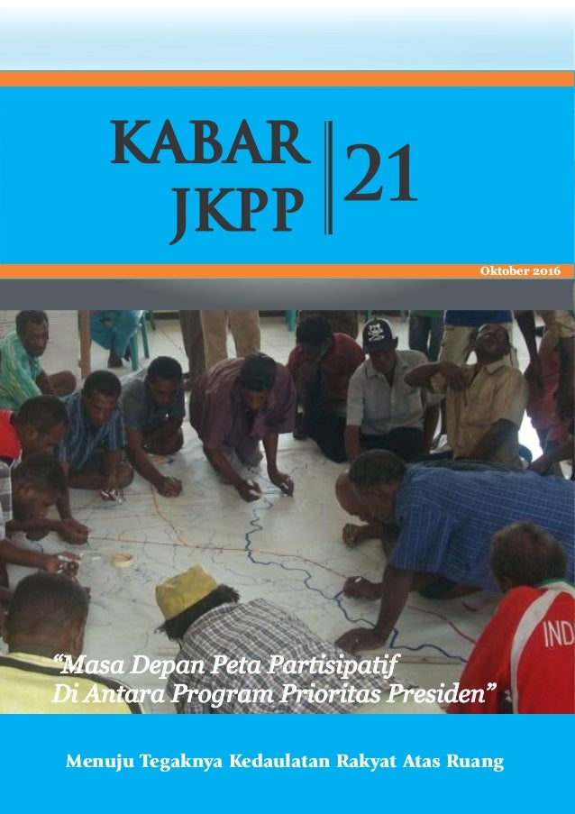 "Menuju Tegaknya Kedaulatan Rakyat Atas Ruang KABAR JKPP 21 Oktober 2016 ""Masa Depan Peta Partisipatif Di Antara Program Pr..."