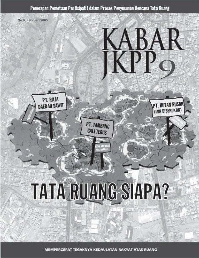 2 KABAR JKPP NO. 9, FEBRUARI 2005 No.9, Feb 2005 Yang dapat kami KABARi !! Penataan ruang dan manajemen konflik: sebuah ca...