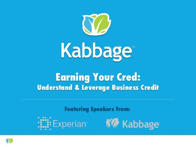 Kabbage Kam Webinars #KabbageKam Earning Your Cred: Understand & Leverage Business Credit Featuring Speakers From: