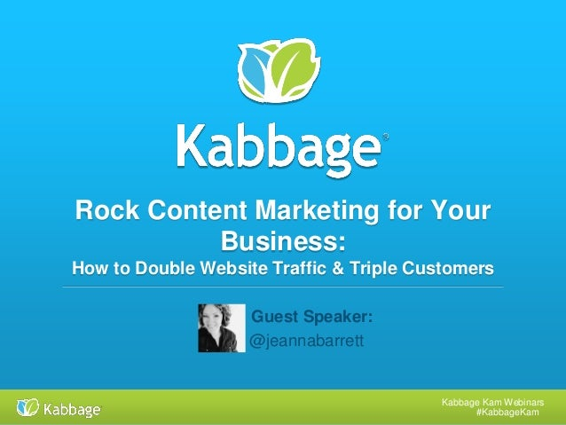 Kabbage Kam Webinars #KabbageKam Rock Content Marketing for Your Business: How to Double Website Traffic & Triple Customer...