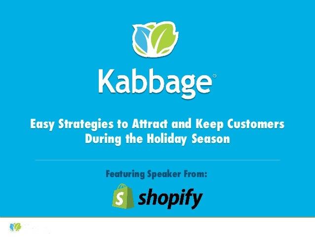 Kabbage Kam Webinars #KabbageKam Easy Strategies to Attract and Keep Customers During the Holiday Season Featuring Speaker...