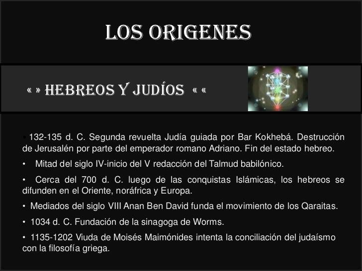 LOS ORIGENES    « » HEBREOS y judíos « «                                               22°• 132-135 d. C. Segunda revuelta...