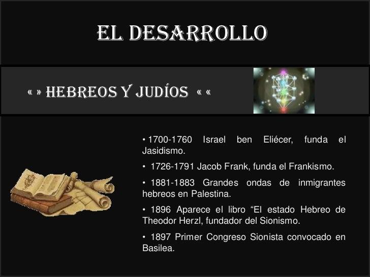 El desarrollo« » HEBREOS y judíos « «                                      22°              • 1700-1760   Israel   ben   E...