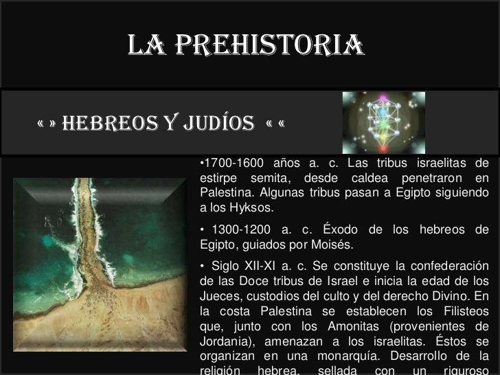 La prehistoria« » HEBREOS y judíos « «                                     22°               •1700-1600 años a. c. Las tri...