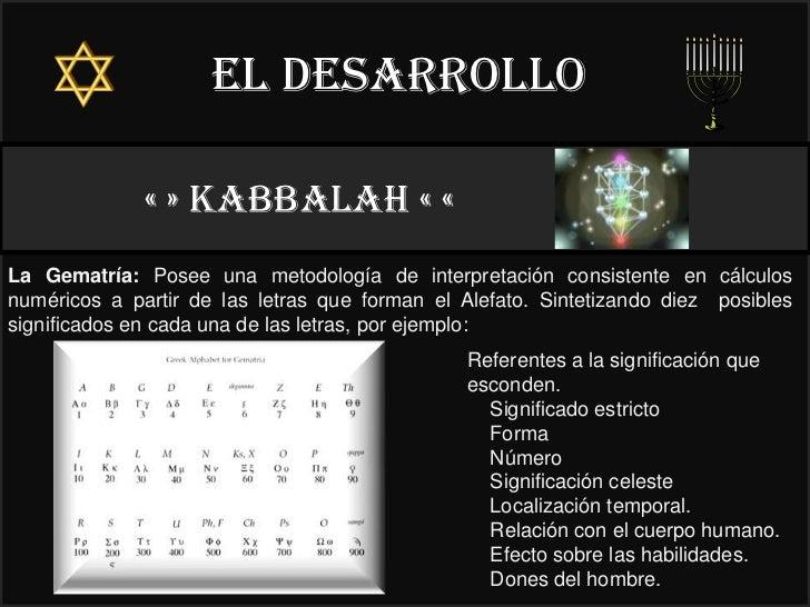El desarrollo              « » kabbalah « «                                               22°La Gematría: Posee una metodo...