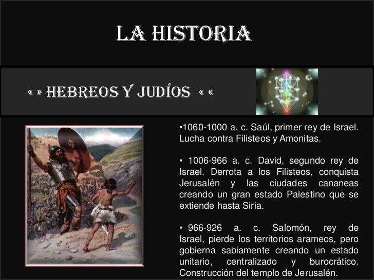 La historia« » HEBREOS y judíos « «                                     22°                   •1060-1000 a. c. Saúl, prime...