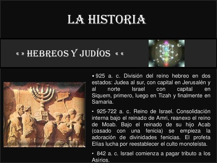 La historia« » HEBREOS y judíos « «                                    22°                • 925 a. c. División del reino h...