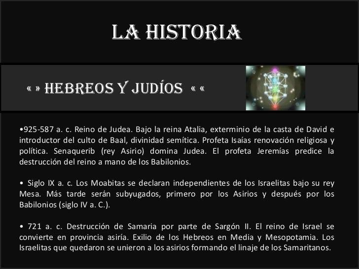 La historia  « » HEBREOS y judíos « «                                                            22°•925-587 a. c. Reino d...