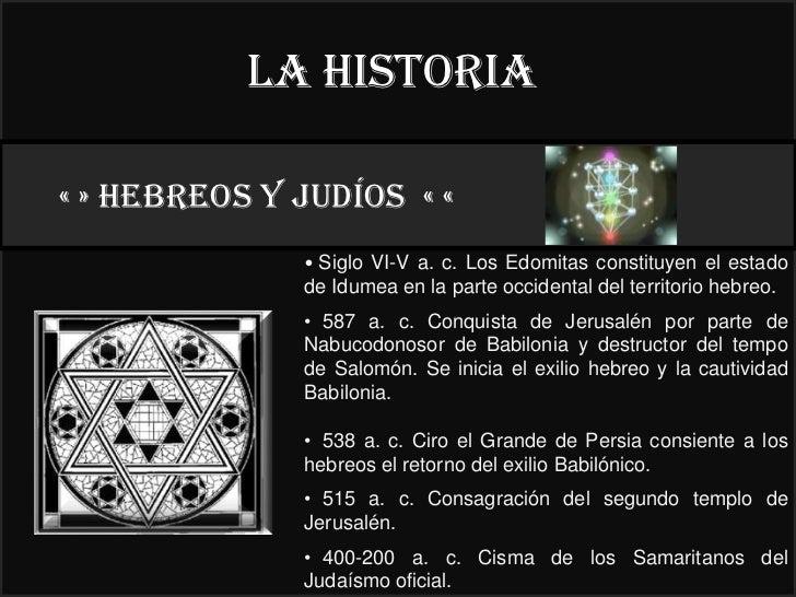 La historia« » HEBREOS y judíos « «                                      22°              • Siglo VI-V a. c. Los Edomitas ...