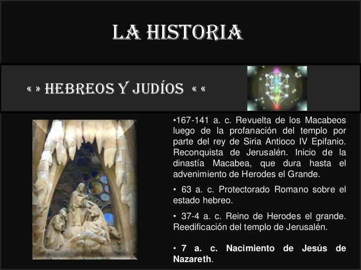 La historia« » HEBREOS y judíos « «                                  22°                   •167-141 a. c. Revuelta de los ...