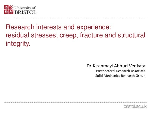 Research interests and experience: residual stresses, creep, fracture and structural integrity. Dr Kiranmayi Abburi Venkat...