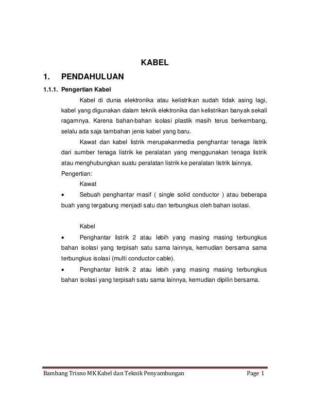 Bambang Trisno MK Kabel dan Teknik Penyambungan Page 1 KABEL 1. PENDAHULUAN 1.1.1. Pengertian Kabel Kabel di dunia elektro...