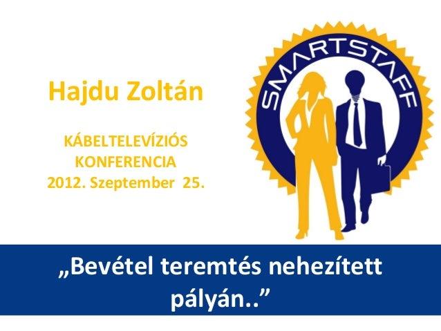"""""""Bevétel teremtés nehezített pályán.."""" Hajdu Zoltán KÁBELTELEVÍZIÓS KONFERENCIA 2012. Szeptember 25."""