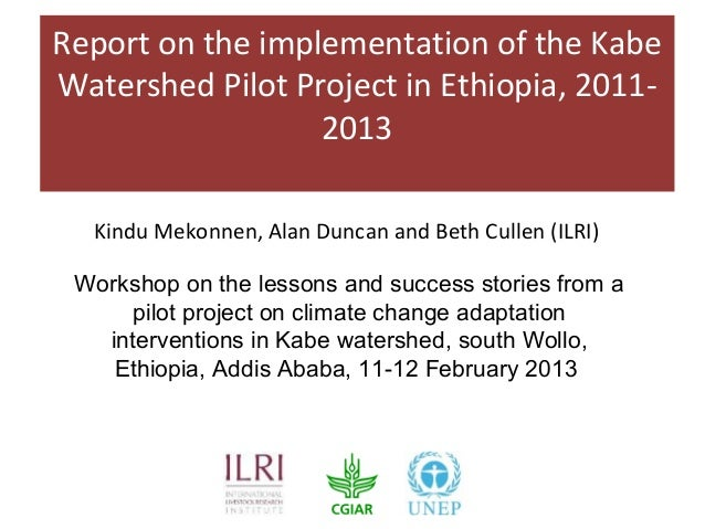 Report on the implementation of the KabeWatershed Pilot Project in Ethiopia, 2011-                  2013  Kindu Mekonnen, ...