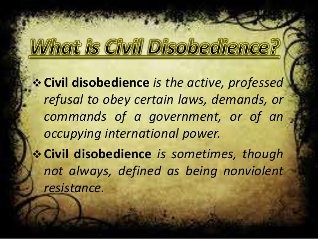a description of civil disobedience as the refusal to obey civil laws Dr martin luther king: strategies and tactics of civil disobedience  by definition,  it acts outside the law: in the letter he clearly states that his strategy is  descend  into chaos, or follow this middle path of reform and civil rights  the reluctance of  the status quo to immediately accommodate king and the civil.