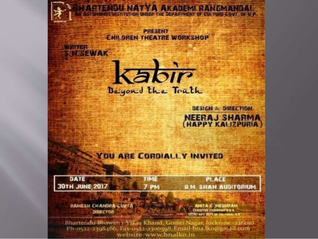 Design & Direction Happy The play is focused upon what is Kabir rather than who is kabir. At the time of Kabir, Whether it...
