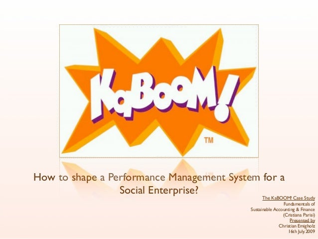 kaboompresentation 130211171150 phpapp02 How to shape a performance management system for a social enterprise the kaboom case study.