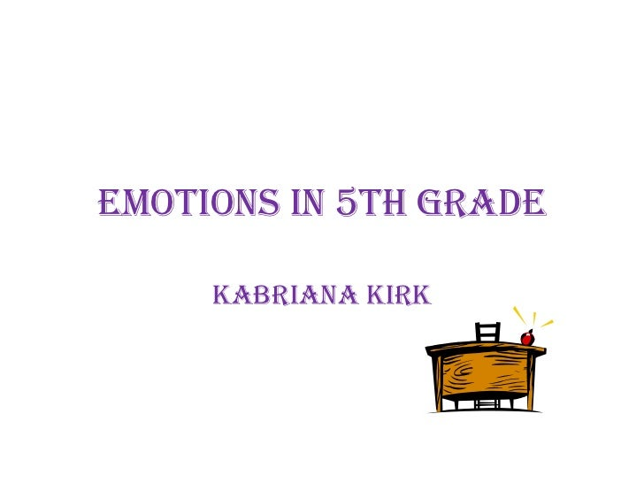 Emotions in 5th grade<br />Kabriana kirk<br />
