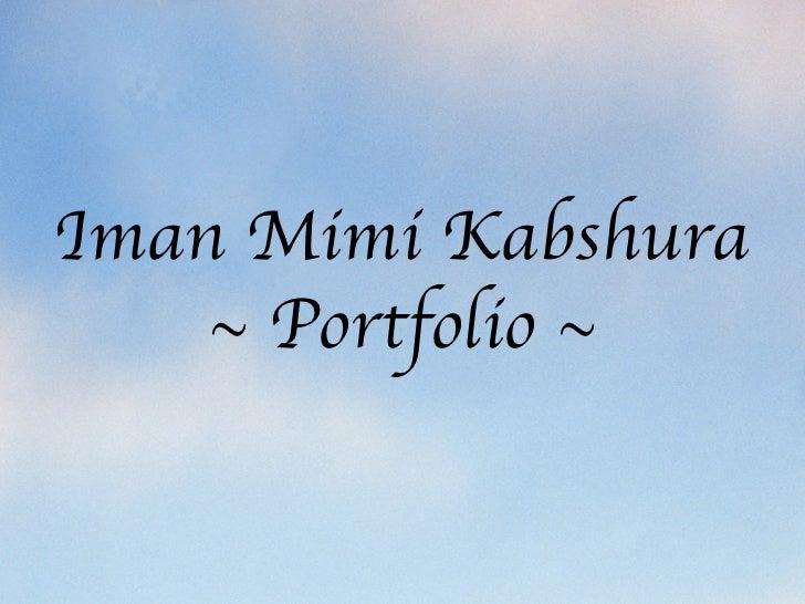 Iman Mimi Kabshura     ~ Portfolio ~