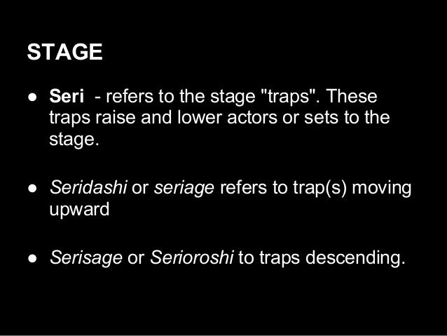 """STAGE ● Seri - refers to the stage """"traps"""". These traps raise and lower actors or sets to the stage. ● Seridashi or seriag..."""