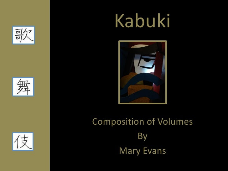 Kabuki    Composition of Volumes           By     Mary Evans