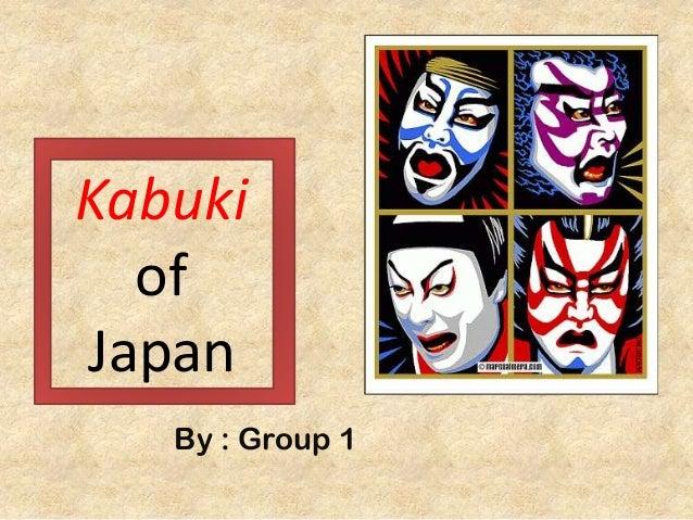 Kabuki of Japan By : Group 1