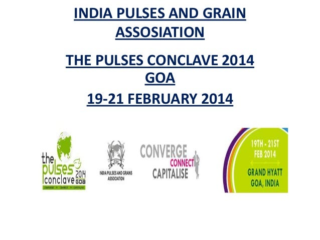 INDIA PULSES AND GRAIN ASSOSIATION THE PULSES CONCLAVE 2014 GOA 19-21 FEBRUARY 2014