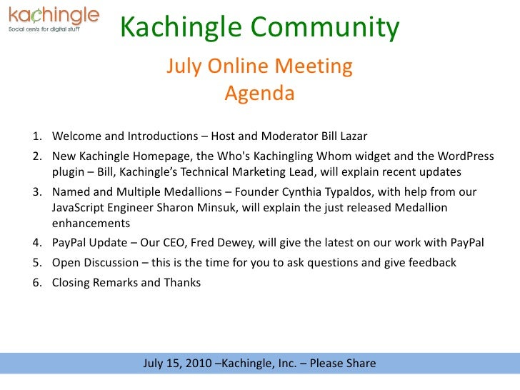 Kachingle Community<br />Agenda<br />July Online Meeting<br />Welcome and Introductions – Host and Moderator Bill Lazar<br...