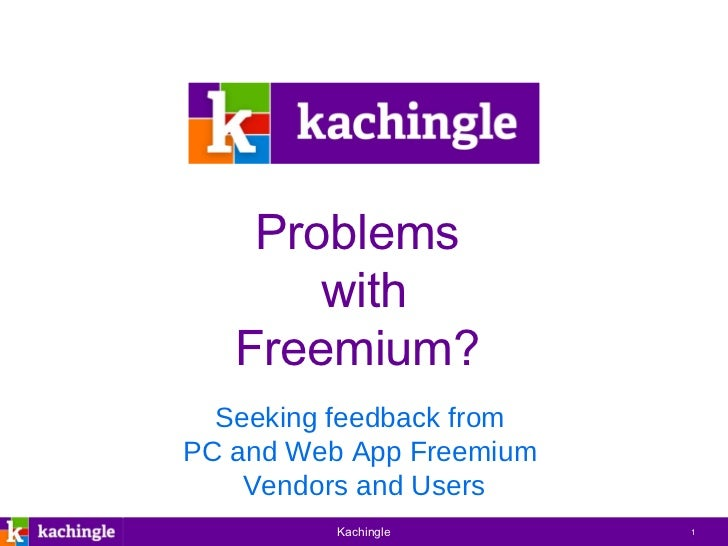Problems  with Freemium?  Seeking feedback from  PC and Web App Freemium  Vendors and Users