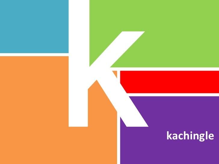 k<br />kachingle<br />