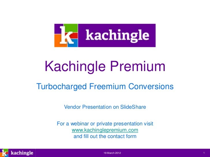Kachingle PremiumTurbocharged Freemium Conversions       Vendor Presentation on SlideShare    For a webinar or private pre...