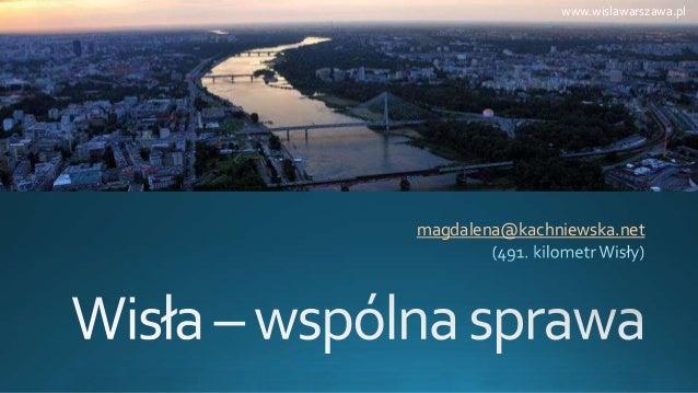 magdalena@kachniewska.net www.wislawarszawa.pl